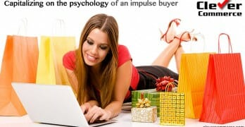 Capitalize on the psychology of an impolse buyer